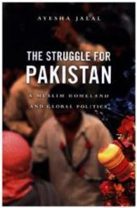 Link to an enlarged image of The Struggle for Pakistan : A Muslim Homeland and Global Politics