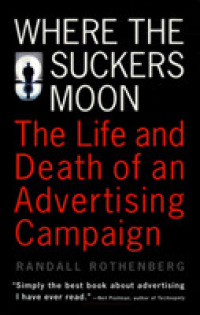 Link to an enlarged image of Where the Suckers Moon : The Life and Death of an Advertising Campaign