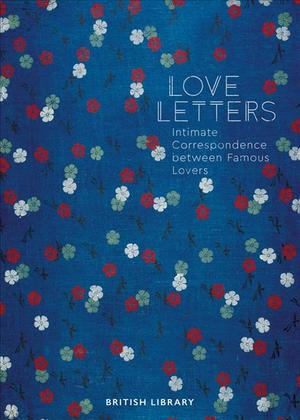 Link to an enlarged image of Love Letters : Intimate Correspondence between Famous Lovers