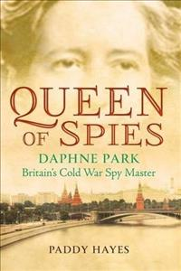 Queen of Spies : Daphne Park, Britain's ... by Hayes, Paddy