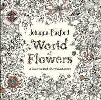 World of Flowers : A Colouring Book & Floral Adventure 9780753553183