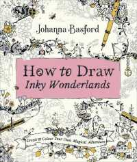 How to Draw Inky Wonderlands Create and Colour Your Own Magical Adventure 9780753553190