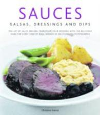 Link to an enlarged image of Sauces, Salsas, Dressings and Dips : The Art of Sauce Making: Transform Your Cooking with 150 Delicious Ideas for Every Kind of Dish, Shown in 300 Stu