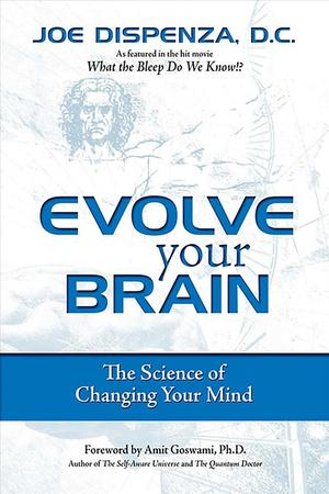Link to an enlarged image of Evolve Your Brain : The Science of Changing Your Mind (1st Reprint)