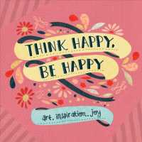 Link to an enlarged image of Think Happy, Be Happy : Art, Inspiration, Joy
