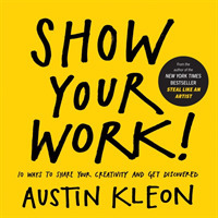 Link to an enlarged image of Show Your Work! : 10 Ways to Share Your Creativity and Get Discovered