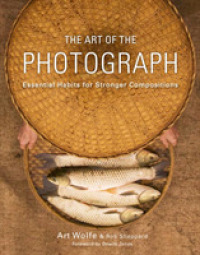 image of The Art of the Photograph : Essential Habits for Stronger Compositions