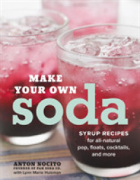 Link to an enlarged image of Make Your Own Soda : Syrup Recipes for All-natural Pop, Floats, Cocktails, and More