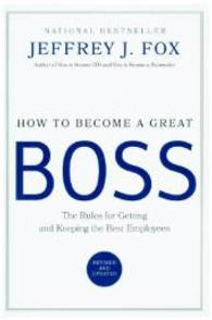 Link to an enlarged image of How to Become a Great Boss : The Rules for Getting and Keeping the Best Employees