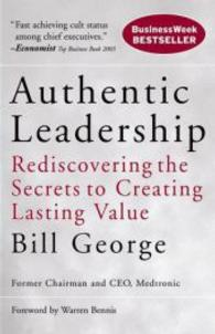 Link to an enlarged image of Authentic Leadership : Rediscovering the Secrets to Creating Lasting Value