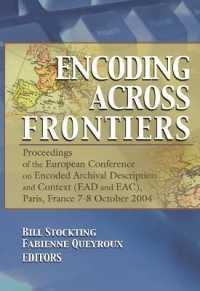 Link to an enlarged image of Encoding Across Frontiers : Proceedings of the European Conference on Encoded Archival Description and Context Ead and Eac, Paris, France, 7-8 October