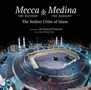 Link to an enlarged image of Mecca the Blessed, Medina the Radiant : The Holiest Cities of Islam