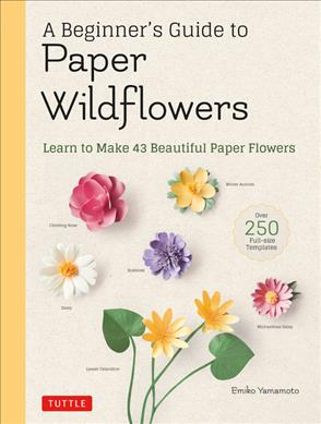 Link to an enlarged image of A Beginner's Guide to Paper Wildflowers : Learn to Make 43 Beautiful Paper Flowers - over 250 Full-size Templates