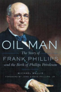 Link to an enlarged image of Oil Man : The Story of Frank Phillips and the Birth of Phillips Petroleum