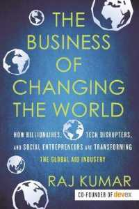 Link to an enlarged image of The Business of Changing the World : How Billionaires, Tech Disrupters, and Social Entrepreneurs Are Transforming the Global Aid Industry (Reprint)