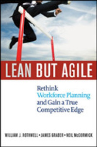 Link to an enlarged image of Lean but Agile : Rethink Workforce Planning and Gain a True Competitive Edge