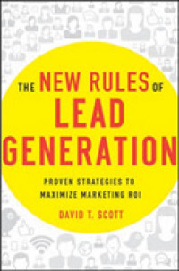 Link to an enlarged image of The New Rules of Lead Generation : Proven Strategies to Maximize Marketing ROI
