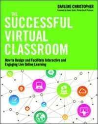Link to an enlarged image of The Successful Virtual Classroom : How to Design and Facilitate Interactive and Engaging Live Online Learning