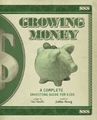 Link to an enlarged image of Growing Money : A Complete Investing Guide for Kids (Reprint)