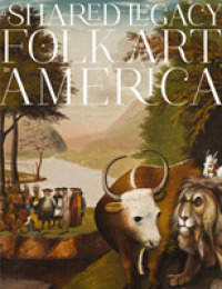 Link to an enlarged image of A Shared Legacy : Folk Art in America