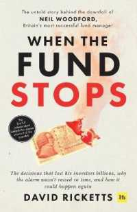 When the Fund Stops : The untold story behind the downfall of Neil Woodford, Britain's most successful fund manager 9780857198655