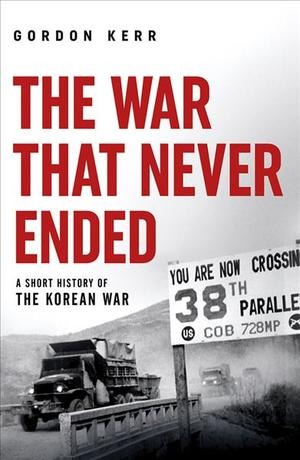 War That Never Ended : A Short History of the Korean War 9780857303882