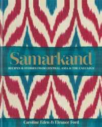 Link to an enlarged image of Samarkand: Recipes and Stories from Central Asia and the Caucasus -- Hardback