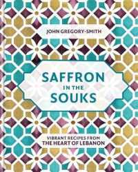 Link to an enlarged image of Saffron in the Souks : Vibrant Recipes from the Heart of Lebanon -- Hardback