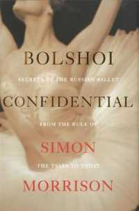 Link to an enlarged image of Bolshoi Confidential : Secrets of the Russian Ballet from the Rule of the Tsars to Today