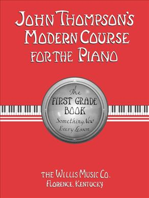 Link to an enlarged image of John Thompson's Modern Course for the Piano : The First Grade Book : Something New Every Lesson