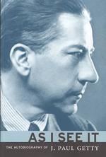 Link to an enlarged image of As I See It : The Autobiography of J. Paul Getty (Revised)