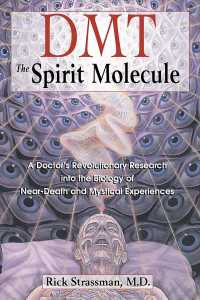 Link to an enlarged image of Dmt : The Spirit Molecule : a Doctor's Revolutionary Research into the Biology of Near-Death and Mystical Experience