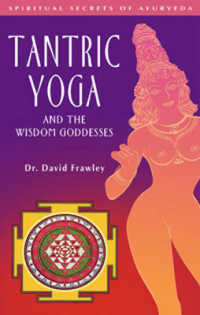 Link to an enlarged image of Tantric Yoga and the Wisdom Goddesses : Spiritual Secrets of Ayurveda