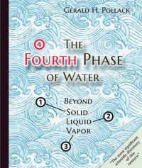 Link to an enlarged image of The Fourth Phase of Water : Beyond Solid, Liquid, and Vapor