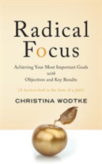 Radical Focus : Achieving Your Most Important Goals with Objectives and Key Results  9780996006057