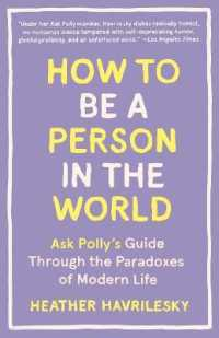 Link to an enlarged image of How to Be a Person in the World : Ask Polly's Guide through the Paradoxes of Modern Life (Reprint)