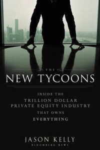 Link to an enlarged image of The New Tycoons : Inside the Trillion Dollar Private Equity Industry That Owns Everything