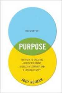 Link to an enlarged image of The Story of Purpose : The Path to Creating a Brighter Brand, a Greater Company, and a Lasting Legacy