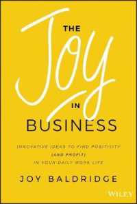 Link to an enlarged image of The Joy in Business : Innovative Ideas to Find Positivity (And Profit) in Your Daily Work Life
