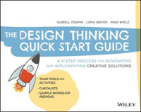 Design Thinking Quick Start Guide: A 6-Step Process for Generating and Implementing Creative Solutions 9781119679899