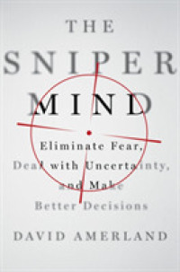 Link to an enlarged image of The Sniper Mind : Eliminate Fear, Deal with Uncertainty, and Make Better Decisions