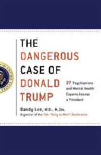 Link to an enlarged image of The Dangerous Case of Donald Trump : 27 Psychiatrists and Mental Health Experts Assess a President