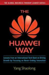 Link to an enlarged image of The Huawei Way : Lessons from an International Tech Giant on Driving Growth by Focusing on Never-Ending Innovation