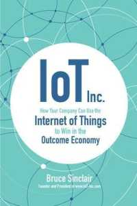 Link to an enlarged image of IoT Inc. : How Your Company Can Use the Internet of Things to Win in the Outcome Economy