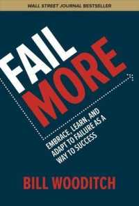 Link to an enlarged image of Fail More : Embrace, Learn, and Adapt to Failure as a Way to Success
