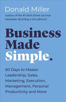 Link to an enlarged image of Business Made Simple : 60 Days to Master Leadership, Communication, Sales, and More