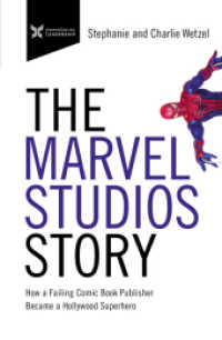 Marvel Studios Story: How a Failing Comic Book Publisher Became a Hollywood Superhero ( The Business Storybook ) 9781400216130