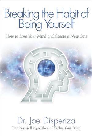 Link to an enlarged image of Breaking the Habit of Being Yourself : How to Lose Your Mind and Create a New One (4th Reprint)