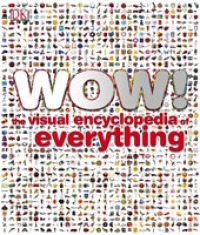 Link to an enlarged image of Wow!: The Visual Encyclopedia of Everything (Wow!)