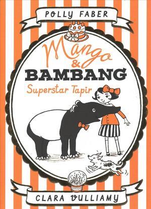 Link to an enlarged image of Mango & Bambang: Superstar Tapir ( Mango and Bambang 4 ) -- Hardback